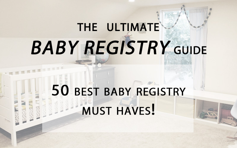 50 Best Baby Registry Must Haves - An Ultimate Baby Guide!